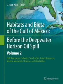 Habitats and Biota of the Gulf of Mexico: Before the Deepwater Horizon Oil Spill : Volume 2: Fish Resources,  Fisheries,  Sea Turtles,  Avian Resources,  Marine Mammals, Diseases and Mortalities, Hardback Book