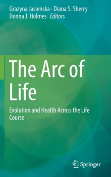The Arc of Life : Evolution and Health Across the Life Course, Hardback Book