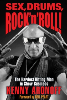 Sex! Drums! and Rock 'n' Roll : The Hardest Hitting Man in Show Business, Hardback Book