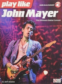 Play Like John Mayer : The Ultimate Guitar Lesson (Book/Online Audio), Paperback / softback Book