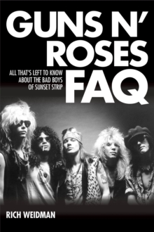 Guns 'n' Roses FAQ : All That s Left to Know About the Bad Boys of Sunset Strip, Paperback Book
