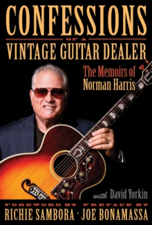 Confessions of a Vintage Guitar Dealer : The Memoirs of Norman Harris, Hardback Book
