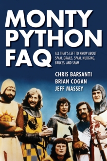 Monty Python FAQ : Everything You Ever May Certainly Did Not Perhaps Wanted to Know About T, Paperback Book