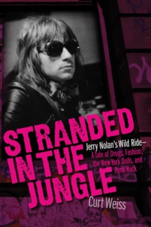 Stranded in the Jungle : Jerry Nolan's Wild Ride-A Tale of Drugs, Fashion, the New York Dolls, an, Paperback Book
