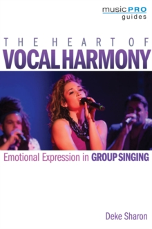 The Heart of Vocal Harmony : Emotional Expression in Group Singing, Paperback / softback Book