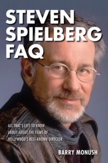Steven Spielberg FAQ : All That's Left to Know About the Films of Hollywood's Best-Known Director, Paperback Book