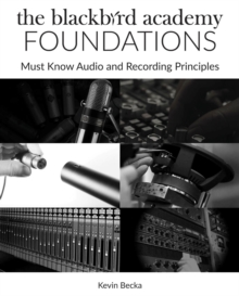 THE BLACKBIRD ACADEMY FOUNDATIONS MUST-KNOW AUDIO AND RECORDING BAM BK, Paperback Book