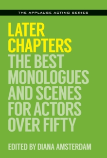 Later Chapters : The Best Monologues and Scenes for Actors Over Fifty, Paperback Book