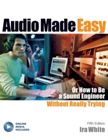Audio Made Easy : Or How to be a Sound Engineer without Really Trying, Paperback Book