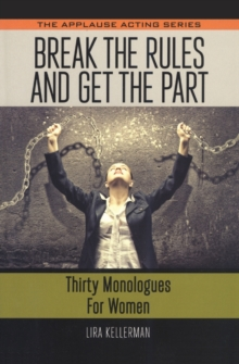 Break the Rules and Get the Part : Thirty Monologues for Women, Paperback Book