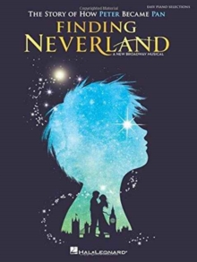 Finding Neverland : The Story Of How Peter Became Pan - Easy Piano Selections, Paperback Book