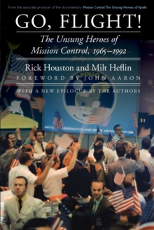 Go, Flight! : The Unsung Heroes of Mission Control, 1965-1992, Paperback Book