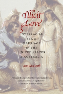 Illicit Love : Interracial Sex and Marriage in the United States and Australia, Paperback Book