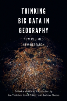 Thinking Big Data in Geography : New Regimes, New Research, Paperback / softback Book
