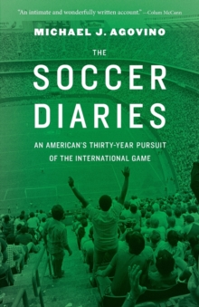 The Soccer Diaries : An American's Thirty-Year Pursuit of the International Game, Paperback Book