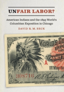 Unfair Labor? : American Indians and the 1893 World's Columbian Exposition in Chicago, Hardback Book