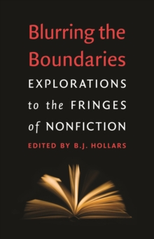 Blurring the Boundaries : Explorations to the Fringes of Nonfiction, EPUB eBook