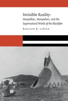 Invisible Reality : Storytellers, Storytakers, and the Supernatural World of the Blackfeet, Paperback / softback Book