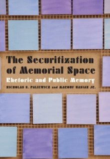 The Securitization of Memorial Space : Rhetoric and Public Memory, Hardback Book