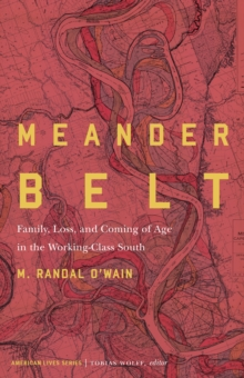Meander Belt : Family, Loss, and Coming of Age in the Working-Class South, EPUB eBook