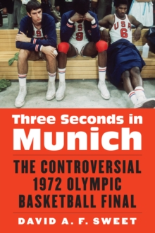 Three Seconds in Munich : The Controversial 1972 Olympic Basketball Final, EPUB eBook