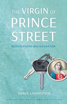 The Virgin of Prince Street : Expeditions into Devotion, PDF eBook