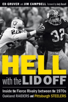 Hell with the Lid Off : Inside the Fierce Rivalry between the 1970s Oakland Raiders and Pittsburgh Steelers, EPUB eBook