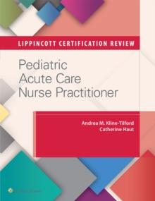 Lippincott Certification Review: Pediatric Acute Care Nurse Practitioner, Paperback Book