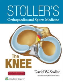 Stoller's Orthopaedics and Sports Medicine: The Knee : Includes Stoller Lecture Videos and Stoller Notes, Hardback Book
