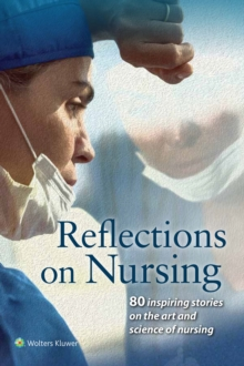 Reflections on Nursing : 80 Inspiring Stories on the Art and Science of Nursing, Paperback Book