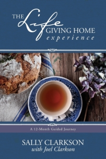 The Lifegiving Home Experience, Paperback Book