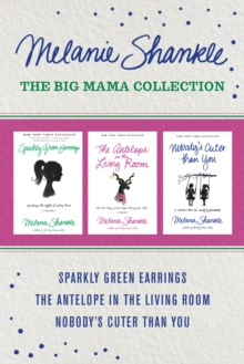 The Big Mama Collection: Sparkly Green Earrings / The Antelope in the Living Room / Nobody's Cuter than You, EPUB eBook