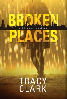 Broken Places : A Chicago Mystery, Hardback Book