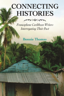 Connecting Histories : Francophone Caribbean Writers Interrogating Their Past, EPUB eBook