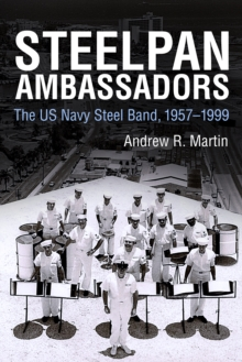 Steelpan Ambassadors : The US Navy Steel Band, 1957-1999, PDF eBook
