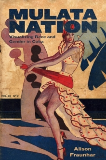 Mulata Nation : Visualizing Race and Gender in Cuba, Hardback Book