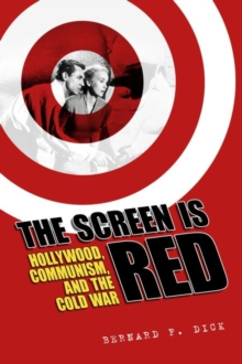 The Screen Is Red : Hollywood, Communism, and the Cold War, Paperback Book