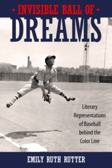Invisible Ball of Dreams : Literary Representations of Baseball behind the Color Line, Hardback Book