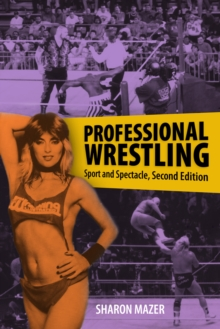Professional Wrestling : Sport and Spectacle, Second Edition, PDF eBook