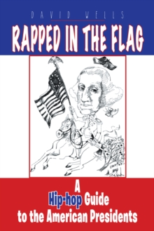 Rapped in the Flag : A Hip-Hop Guide to the American Presidents, EPUB eBook