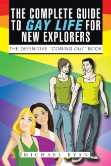 "The Complete Guide to Gay Life for New Explorers : The Definitive ""Coming Out"" Book, EPUB eBook"