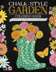 Chalk-Style Garden Coloring Book : Color with All Types of Markers, Gel Pens & Colored Pencils, Paperback Book