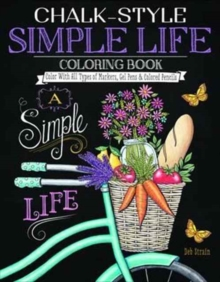 Chalk-Style Simple Life Coloring Book : Color with All Types of Markers, Gel Pens & Colored Pencils, Paperback Book