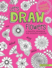 Let's Draw Flowers : A Creative Workbook for Doodling and Beyond, Paperback Book