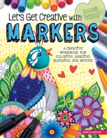 Let's Get Creative with Markers : A Creative Workbook for Coloring, Shading, Blending, and Beyond, Paperback Book