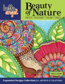 Hello Angel Beauty of Nature : Expanded Design Collection for Artists & Crafters - Craft, Pattern, Color, Chill, Paperback Book