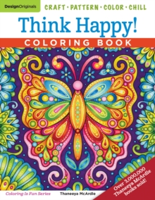 Think Happy! Coloring Book : Craft, Pattern, Color, Chill, Paperback / softback Book