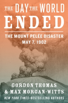 The Day the World Ended : The Mount Pelee Disaster: May 7, 1902, EPUB eBook