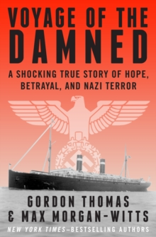 Voyage of the Damned : A Shocking True Story of Hope, Betrayal, and Nazi Terror, EPUB eBook