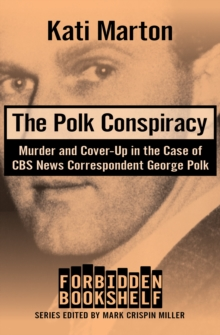 The Polk Conspiracy : Murder and Cover-Up in the Case of CBS News Correspondent George Polk, EPUB eBook